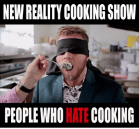 Memes, Reality, and 🤖: NEWREALITY COOKING SHOW  PEOPLE WHOHATECOOKING MASTERCOOKS - IT'S THE NEW REALITY COOKING SHOW FEATURING CONTESTANTS WHO DON'T ACTUALLY WANT TO COOK