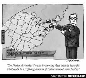 """Forecast for the Northeastomg-humor.tumblr.com: NEWS  1OWEATHER ALERT  JOEDATO R  """"The National Weather Service is warning these areas to brace for  what could be a crippling amount of Instagrammed snow photos.""""  FUNNY STUFF ON MEMEPIX.COM  MEMEPIX.COM Forecast for the Northeastomg-humor.tumblr.com"""
