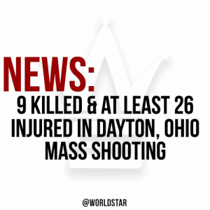 According to reports, 9 people are dead & at least 26 others were injured in a mass shooting in #Dayton, #Ohio early this morning. The suspect was wearing body armor and was killed within seconds of police arrival on the scene. Our prayers go out to the victims & their families. https://t.co/GbhUbIwYzu: NEWS:  9 KILLED & AT LEAST 26  INJURED IN DAYTON, OHIO  MASS SHOOTING  @WORLDSTAR According to reports, 9 people are dead & at least 26 others were injured in a mass shooting in #Dayton, #Ohio early this morning. The suspect was wearing body armor and was killed within seconds of police arrival on the scene. Our prayers go out to the victims & their families. https://t.co/GbhUbIwYzu