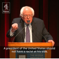 "Memes, George Washington, and Racist: News  A president of the United States should  not have a racist at his side.  THE GEORGE  WASHINGTON ""A president of the United States should not have a racist at his side. Unacceptable."" – U.S. Senator Bernie Sanders"
