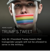 President Trump tweeted a major announcement this morning banning transgender individuals from serving in the U.S. Military. The president in a series of tweets, stated the following: __ After consultation with my Generals and military experts, please be advised that the United States Government will not accept or allow...... July 26, 2017 8:55am EDT __ ....Transgender individuals to serve in any capacity in the U.S. Military. Our military must be focused on decisive and overwhelming..... July 26, 2017 9:04am EDT __ ....victory and cannot be burdened with the tremendous medical costs and disruption that transgender in the military would entail. Thank you July 26, 2017 9:08am EDT: NEWS ALERT  TRUMP'S TWEET  July 26 President Trump tweets that  transgender people will not be allowed to  serve in the military. President Trump tweeted a major announcement this morning banning transgender individuals from serving in the U.S. Military. The president in a series of tweets, stated the following: __ After consultation with my Generals and military experts, please be advised that the United States Government will not accept or allow...... July 26, 2017 8:55am EDT __ ....Transgender individuals to serve in any capacity in the U.S. Military. Our military must be focused on decisive and overwhelming..... July 26, 2017 9:04am EDT __ ....victory and cannot be burdened with the tremendous medical costs and disruption that transgender in the military would entail. Thank you July 26, 2017 9:08am EDT