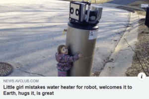 blessedimagesblog:  Blessed_welcome: NEWS.AVCLUB.COM  Little girl mistakes water heater for robot, welcomes it to  Earth, hugs it, is great blessedimagesblog:  Blessed_welcome