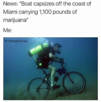 """Memes, 🤖, and Miami: News: """"Boat capsizes off the coast of  Miami carrying 1,100 pounds of  marijuana""""  Me  The HighSociety CnC"""