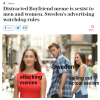 Distracted Boyfriend: News  Distracted Boyfriend meme is sexist to  men and women, Sweden's advertising  watchdog rules  share)YE  Save  Sweden  attacking  memes  calling out  actual sexism