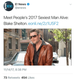Alive, America, and Bad: NEWS  E! News  @enews  Meet People's 2017 Sexiest Man Alive  Blake Shelton. eonli.ne/2z1U5F2  TEL  11/14/17, 8:38 PM  73 Retweets 454 Likess lavitabella87:  melinda-january: lavitabella87:  macfizzle:   lavitabella87:   macfizzle:   xelamanrique318:  c-bassmeow:  xelamanrique318:   c-bassmeow: 🤷♀️ WTF ? do y'all see now why we don't like heteros   I don't even think heteros made this more like People magazine hired a blind orangutan to pull a name from a hat at random like wtf ??!   we truly are living in trump's america   This must be a mistake…like of all the ppl they could've chose???   GIRL.  Blake is a handsome dude, but….   Right. He ain't bad looking…I just didn't think they'd pick him😂   I just think that there's a crop of 20-40 year olds who are more deserving.   Shelton looks like a undercover cop in an old movie in that photo. 😂😂 @lavitabella87 I agree with all your choices. 😀  LOL! He does. They chose a horrible picture of him for that tweet.And thank you… I tried for some diversity.