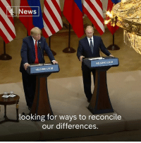 """Memes, News, and Presidential Election: News  HELSINKI 2018  HELSINKI 2018  looking for ways to reconcile  our differences. """"Where did you get this idea that President Donald J. Trump trusts me or I trust him?""""  President Putin calls it """"utter nonsense"""" that the Russian government interfered in the U.S. presidential election."""