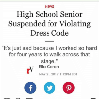 """What in the fuck - Repost account tagged -Alan: NEWS  High School Senior  Suspended for Violating  Dress Code  """"It's just sad because I worked so hard  for four years to walk across that  stage  Ella Ceron  MAY 21, 2017 1:12PM EDT  Of D What in the fuck - Repost account tagged -Alan"""