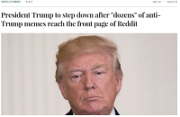 "<p>Im🅱️eachment</p>: NEWS IN BRIEF 5.18.17  VOL 53  ISSUE 19  President Trump to step down after ""dozens"" ofanti-  Trump memes reach the front page of Reddit <p>Im🅱️eachment</p>"