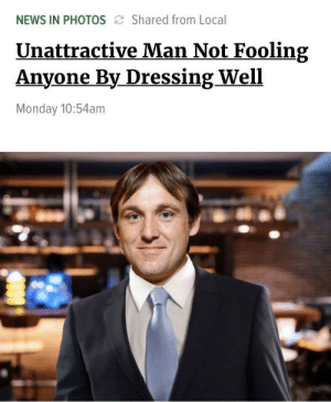 Dank, Memes, and News: NEWS IN PHOTOS Shared from Local  Unattractive Man Not Fooling  Anyone By DressingWell  Monday 10:54am Me_irl by 5lood237 MORE MEMES