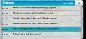 Plague Inc is just great: News  Mar 23, 2020  HANKS Ttaly  TRLES HO RLLLO UNDER CUT  REACH DECISIONS OF U.S.IN ZU  Memes found to extend life expectancy by 25 years  PARED  Mar 21, 2020  SOENCY  Lieyd Georpe Mints t Fin Outrape Artribuded t  Cars in Pvnting os  archistic Act  OnoInured  S Massares  ge  Charity warns against attaching balloons to pets  Mar 17, 2020  are New ork  Fit  Prin  Swedish Miner freed by Microsoft. Rides into sunset  Mar 16, 2020  FRET NATIONALS  NEW SECURITY CO  Evidence 'shows that Julius Caesar played Outwitters'  Mar 12, 2020  Sedaomsog 01  ate  CDC: zombie spoof increased emergency preparedness  This Seu  Pylons 'vital to high-tech society  Mar 2, 2020  ald Street Stgns  Feb 28, 2020  man  O  ey  X  pected fumcs  o et the crerie i  nd ofa detericstioa o  fec  The a on c the  etrer to thePreide  the army, cluds  its of cotr  ehu d  cht  March  STOT  tro o t  aly  doro,  er  S Drtmen  of  To  or kina  cply  dead  pe t  Ror Plu  CLENVA  ate te  ANOLERY  w  Wat  Asimdct bost at track  worked an offL  ILL  the natle Plague Inc is just great