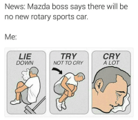 It had so much promise 😥 Credit to @darrencassey rotary mazda rx8 rx9 jdm tuner carnews: News: Mazda boss says there will be  no new rotary sports car.  Me  TRY  CRY  LIE  A LOT  DOWN  NOT TO CRY It had so much promise 😥 Credit to @darrencassey rotary mazda rx8 rx9 jdm tuner carnews