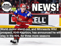 Memes, News, and Minnesota: NEWS!  OISCUSSION  World Junior stand-out, and Minnesota Wild  prospect, Kirill Kaprizov, has announced he will  stay in the KHL for three more seasons The Wild will have to wait three more years for their budding star of a fifth round pick. Kaprizov Wild Russia KHL nhldiscussion Minnesota