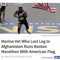 America, Facebook, and Memes: NEWS  Photo via Associated Pre  Marine Vet Who Lost Leg In  Afghanistan Runs Boston  Marathon With American Flag  By JARED KELLER on April 17, 2017  T&P ON FACEBOOK  Lik merica america usa bostonmarathon