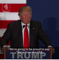 "Memes, Proud, and Nigel Farage: News  We're going to be proud to say:  ""We're from the USA Nigel Farage's Brexit speeches and Trump's campaign speeches are striking similar. —via Channel 4 News"