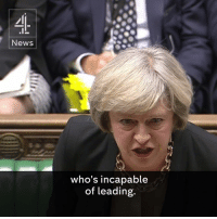 """""""We have a Brexit team with no plan for Brexit and...we have a Prime Minister who is not prepared to answer questions"""" - Jeremy Corbyn to Theresa May.  Via Channel 4 News Democracy.: News  who's incapable  of leading. """"We have a Brexit team with no plan for Brexit and...we have a Prime Minister who is not prepared to answer questions"""" - Jeremy Corbyn to Theresa May.  Via Channel 4 News Democracy."""