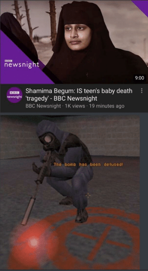 Counter-Terrorists Win: newsnight  9:00  uBG Shamima Begum: IS teen's baby death  newsnght 'tragedy' BBC Newsnight  BBC Newsnight 1K views 19 minutes ago  The bomb has been detused Counter-Terrorists Win