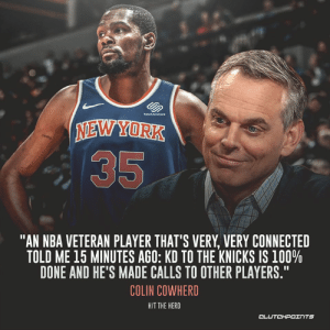 "Kevin Durant, New York Knicks, and Nba: NEWYORK  ""AN NBA VETERAN PLAYER THAT'S VERY, VERY CONNECTED  TOLD ME 15 MINUTES AGO: KD TO THE KNICKS IS 100%  DONE AND HE'S MADE CALLS TO OTHER PLAYERS.""  COLIN COWHERD  HIT THE HERD  CL Kevin Durant did something to GM Bob Myers with 30 seconds left in Game 6: bit.ly/KDGame6"