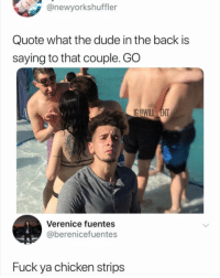 Dude, Lmao, and Memes: @newyorkshuffler  Quote what the dude in the back is  saying to that couple. GO  IG OWILL ENT  Verenice fuentes  @berenicefuentes  Fuck ya chicken strips Lmao