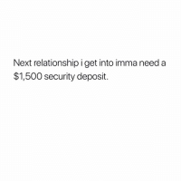 Memes, Shit, and 🤖: Next relationship i get into imma need a  $1,500 security deposit. REAL 👏 SHIT 👏