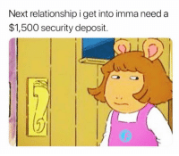 Funny, Lol, and Next: Next relationship i get into imma need a  $1,500 security deposit. Non refundable lol 😂