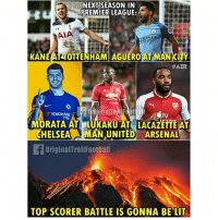 😍😍🔥🔥: NEXT SEASON IN  PREMIER LEAGUE:  AIA  KANEAT TOTTENHAM AGUERO AT MAN CITY  #AZAR  BalT  MORATA AT LUKAKU AT LACAZETTE AT  CHELSEA MAN UNITED ARSENAL  ly  TYRE  OriginalTrollFoothal  TOP SCORER BATTLE IS GONNA BE LIT 😍😍🔥🔥