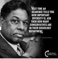Memes, Time, and Diversity: NEXT TIME AN  ACADEMIC TELLS YOU  HOW IMPORTANT  DIVERSITY IS, ASK  THEM HOW MANY  CONSERVATIVES ARE  IN THEIR SOCIOLOGY  DEPARTMENI  THOMAS SOWELL  TURNING  POINT USA GREAT POINT! #BigGovSucks