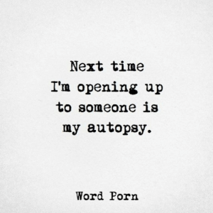 Porn, Time, and Word: Next time  I'm opening up  to someone is  my autopsy  Word Porn