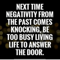 Memes, 🤖, and The Doors: NEXT TIME  NEGATIVITY FROM  THE PAST COMES  KNOCKING, BE  TOO BUSY LIVING  LIFE TO ANSWER  THE DOOR Everyone wave 'hi' to the haters! 👋🏼 hihates goodvibesonly satfb crushit motivated