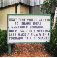 Sharknado should've been nominated for an Oscar tbh 😎 wheredoesthecreativityend: NEXT TIME YOURE AFRAID  TO SHARE IDEAS  REMEMBER SOMEONE  ONCE SAID IN A MEETING  LETS MAKE A FILM WITH A  TORNADO FULL OF SHARKSW Sharknado should've been nominated for an Oscar tbh 😎 wheredoesthecreativityend