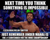 wwe wwememes raw share love prowrestling wrestling follow memes lol haha share like stillrealradio stillrealtous burn smackdownlive nxt faf wwf njpw luchaunderground tna roh wcw dankmemes: NEXT TIME YOUTHINK  SOMETHING IS IMPOSSIBLE  tt Contender  @STILL REAL 2US ON TWITTER  JUST REMEMBER JINDERMAHALIS  THE #1 CONTENDER FOR THEWWE CHAMPIONSHIP wwe wwememes raw share love prowrestling wrestling follow memes lol haha share like stillrealradio stillrealtous burn smackdownlive nxt faf wwf njpw luchaunderground tna roh wcw dankmemes