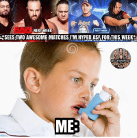 Af, Memes, and Charlotte: NEXT WEEK  NEXT WEEK  KSEES:TWO AWESOME MATCHES I'M HYPED ASF FOR THIS WEEK  ME I'M WHEEZING. AND I GET TO SEE THE TRIPLE THREAT MATCH LIVE, I'M EXCITED AF RIGHT NOW. kevinowens chrisjericho romanreigns braunstrowman sethrollins ajstyles deanambrose randyorton braywyatt jindermahal baroncorbin charlotte samoajoe shinsukenakamura samizayn johncena sashabanks brocklesnar bayley alexabliss themiz finnbalor kurtangle greatballsoffire wwememes wwememe wwefunny wrestlingmemes wweraw wwesmackdown