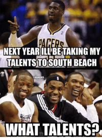 Nba, Roy Hibbert, and Beaches: NEXT YEARILLBETAKINGMY  TALENTS TO SOUTH BEACH  @NBAMEMES  WHAT TALENTS We can only wonder what Roy Hibbert is thinking right now! #0Points Credit: Luis Montemar