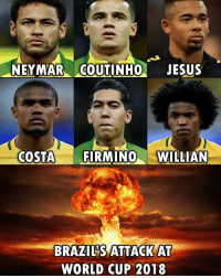 Jesus, Memes, and Neymar: NEYMAR COUTINHO JESUS  COSTA FIRMINO WILLIAN  BRAZILS ATTACK AT  WORLD CUP 2018 This is an attacking group that everyone will fear ⚽️🔥 Brazil Brasil Stars Forwards WorldCup Russia
