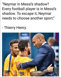 """Messi the GOAT for Thierry Henry ⚽️🔥👀 Messi GOAT Greatest: """"Neymar in Messi's shadow?  Every  football player is in Messi's  shadow. To escape it, Neymar  needs to choose another sport.""""  Thierry Henry.  oko Messi the GOAT for Thierry Henry ⚽️🔥👀 Messi GOAT Greatest"""