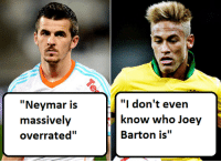 "#tb to when this happened.: ""Neymar is  massively  overrated''  ""I don't even  know who Joey  Barton is #tb to when this happened."