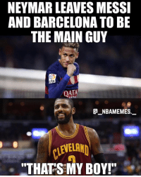 """Did Neymar just pull a Kyrie or what? 💀😂👀 - Follow @_nbamemes._: NEYMAR LEAVES MESSI  AND BARCELONA TO BE  THE MAIN GUY  QATA  e_NBAMEMEs._  CLEVEL  """"THATS MY BOY! Did Neymar just pull a Kyrie or what? 💀😂👀 - Follow @_nbamemes._"""