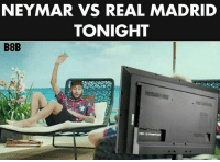 Memes, Neymar, and Real Madrid: NEYMAR VS REAL MADRID  TONIGHT  B8B Tag a friend...