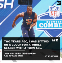 Never stop grinding.: NFL  42  SCOUTIN  COMBI  TWO YEARS AGO,I WAS SITTING  ON A COUCH FOR A WHOLE  SEASON WITH A TORN ACL.  JOHN ROSS ON RECORD-BREAKING  4.22 40-YARD DASH  H/T NFL NETWORK Never stop grinding.