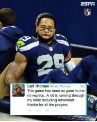 """Memes, Regret, and Wshh: NFL  Earl Thomas  @Earl Thomas  5m  This game has been so good to me  no regrets.. A lot is running through  my mind including retirement  thanks for all the prayers. Repost @espnnfl: """" Seahawks' EarlThomas took to twitter after leaving game vs Panthers on a cart due to injury."""" 🙏 WSHH"""