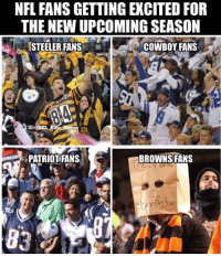They might turn it around this season😂: NFL FANS GETTING EXCITED FOR  THE NEW UPCOMING SEASON  STEELER FANS  COWBOY FANS  emes  PATRIOTFANS  BROWNS FANS They might turn it around this season😂