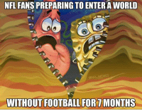 This is going to suck..: NFL FANS PREPARING TO ENTER A WORLD  @NFL MEMES  WITHOUT FOOTBALL FOR MONTHS This is going to suck..