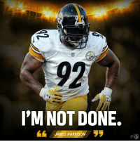 Memes, James Harrison, and 🤖: NFL  I'M NOT DONE.  JAMES HARRISON  NFL At 38 years old, @jharrison9292 is coming back for more. 💪