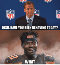 """I want to be the highest WR in the game. Wait, I meant highest-paid. Don't quote me lmao I'm high as shit right now."" -Josh Gordon https://t.co/KQBcAMkZ7O: NFL  JOSH, HAVE YOU BEEN BEHAVING TODAY?  CLEVELAND  BROWNS  WHAT  @GhettoGronk ""I want to be the highest WR in the game. Wait, I meant highest-paid. Don't quote me lmao I'm high as shit right now."" -Josh Gordon https://t.co/KQBcAMkZ7O"