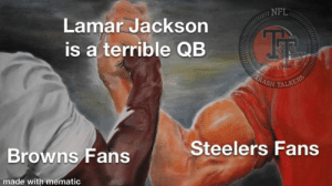 Memes, Nfl, and Browns: NFL  Lamar Jackson  is a terrible QB  SH TALKE  Steelers Fans  Browns Fans  made with mematic I hate the Steelers, but we agree on this  #MylesFromContention
