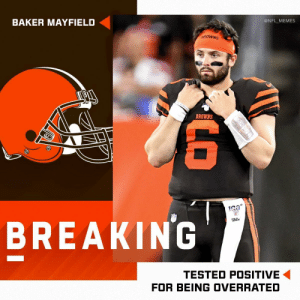 Big news out of Cleveland https://t.co/k8EulbBymB: @NFL_MEMES  BAKER MAYFIELD  BROWNS  BREAKING  wils  TESTED POSITIVE  FOR BEING OVERRATED  LO Big news out of Cleveland https://t.co/k8EulbBymB
