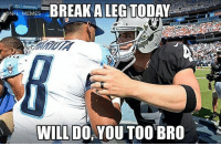 Too soon?: NFL MEMES  BREAK A LEG TODAY  WILL DO  YOU TOO BRO Too soon?