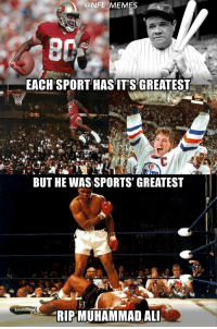 RIP Champ..: @NFL MEMES  EACH SPORT HAS IT'S GREATEST  13:51  BUT HE WAS SPORTS' GREATEST  MUHAMMAD ALI RIP Champ..