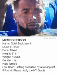 """Meme, Memes, and Nfl: @NFL MEMES  MISSING PERSON  Name: Odell Beckham Jr.  DOB: 11/5/92  Race: Mixed  Height: 5' 11""""  Weight: 195lbs.  Gender: n/a  Hair: Terrible  Last Seen: Getting assaulted by a kicking net  If Found: Please notify the NY Giants Amber alert now in affect for the greater Minneapolis area"""