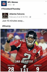 Lmao NFL Memes is throwing some serious shade.  -CAR89: NFL Memes  NFL  #ThrowbackThursday  Atlanta Falcons  February 5 at 9:19 PM  Just 15 minutes away...  #Rise Up  ALEDN  3RD QUARTER  FALCONS  PATRIOTS  28  TAT 9 Lmao NFL Memes is throwing some serious shade.  -CAR89