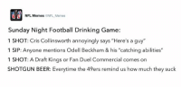 """See you guys in the emergency room!: NFL, Memes  ONFL Memes  Sunday Night Football Drinking Game:  1 SHOT: Cris Collinsworth annoyingly says """"Here's a guy""""  1 SIP: Anyone mentions Odell Beckham & his """"catching abilities""""  1 SHOT: A raft Kings or Fan Duel Commercial comes on  SHOTGUN BEER: Everytime the 49ers remind us how much they suck See you guys in the emergency room!"""